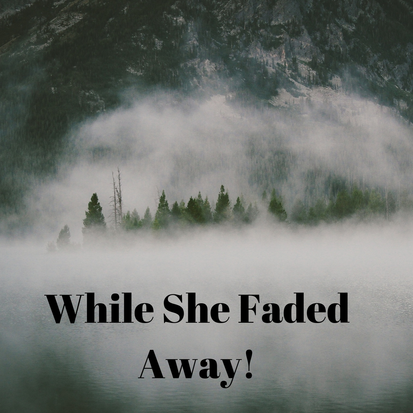 While She Faded Away